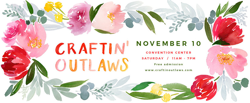 """graphic with floral design that reads """"Craftin' Outlaws, November 10, Convention Center, Saturday 11AM - 6PM, free admission"""""""