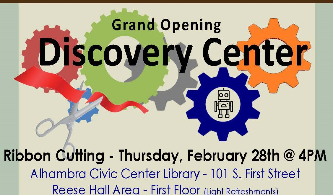 Grand Opening of Discovery Center, Thursday, February 28, 4 PM, Alhambra Civic Center Library, 101 S. First St., Alhambra,CA