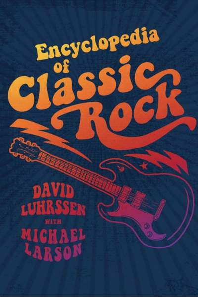 Encyclopedia of Classic Rock by David Luhrssen