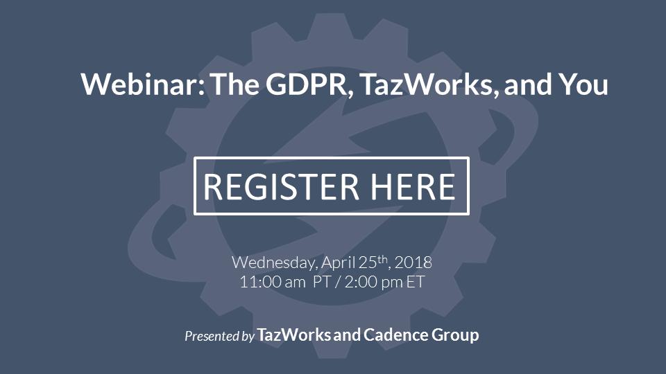 Webinar Registration: The GDPR, TazWorks, and You