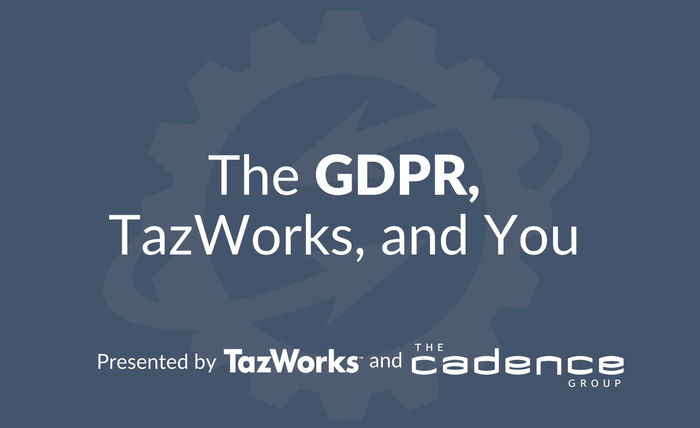 Webinar Recording: GDPR, TazWorks, and You
