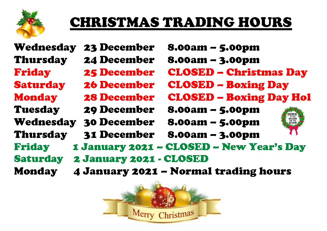 Christmas Trading Hours. Closed 25th to 28th of December and 1st to 2nd of January.