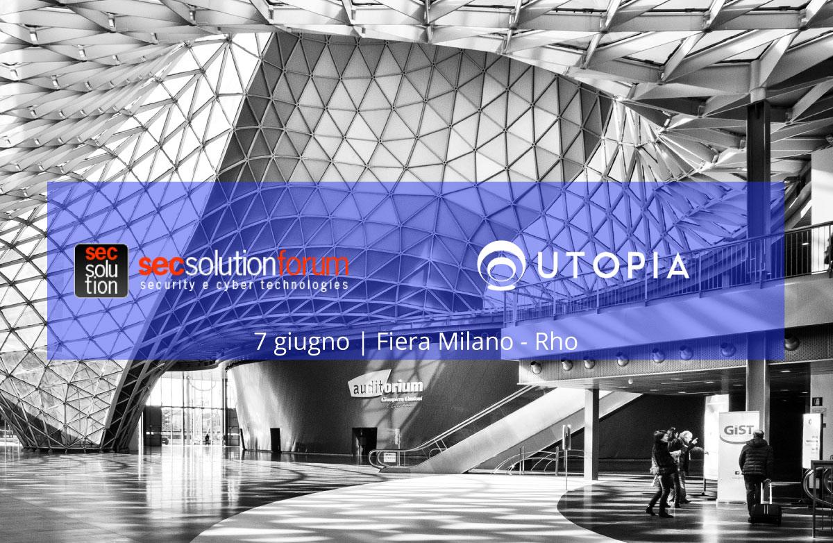 7 giugno 2018. Con UTOPIA al SecSolution Forum di Milano