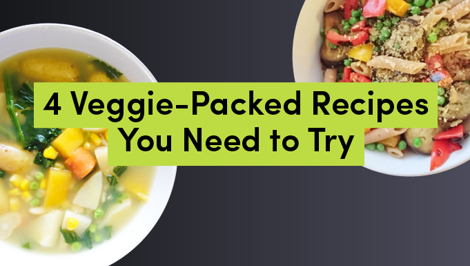 4 Veggie-Packed Recipes You Need to Try