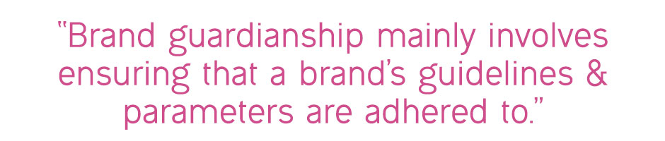 """Brand guardianship mainly involves ensuring that a brand's guidelines and parameters are adhered to"""