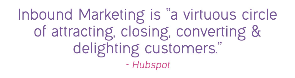 "Inbound marketing is ""a virtuous circle of attracting, closing, converting & delighting customers"""