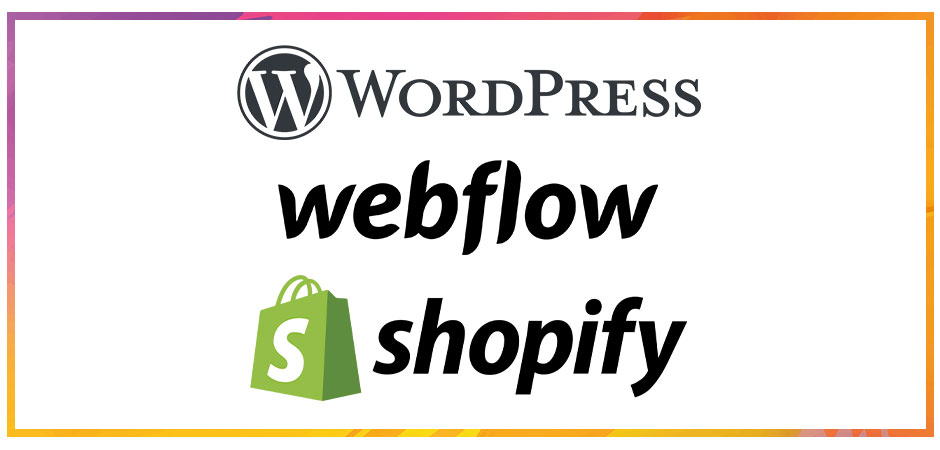 Wordpress, Webflow and Shopify