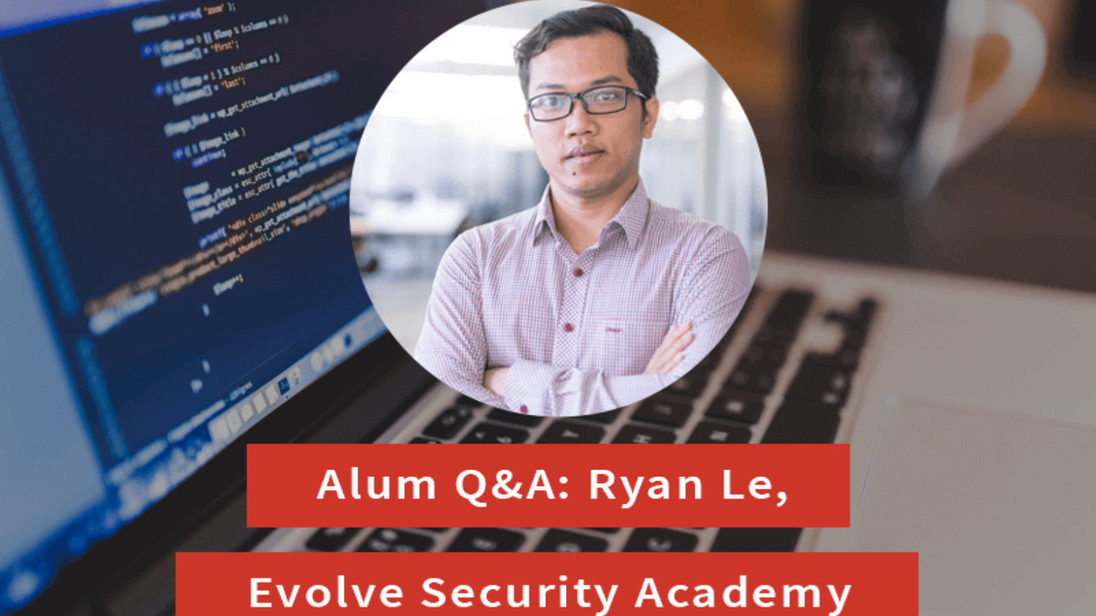 Switchup's Highlight- Q&A: How Ryan Went from Cyber Security