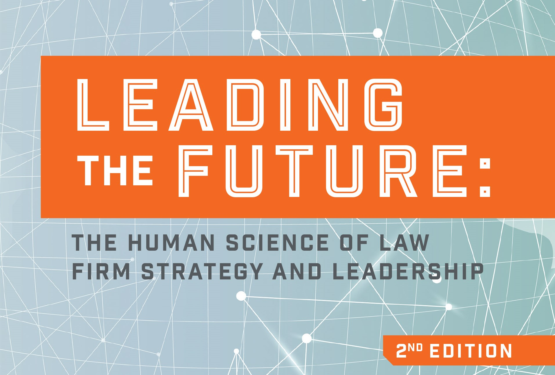 Leading the Future: The Human Science of Law Firm Strategy and Leadership (2nd edition)