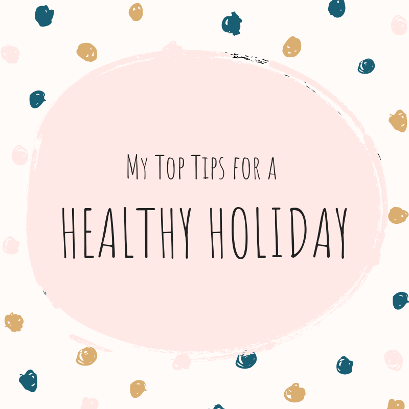 My Top Tips for a Healthy (and Happy) Holiday Season