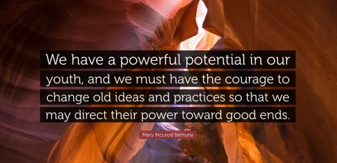 """Bethune Quote - """"We have a powerful potential in our youth, and we must have the courage to change old ideas and practices so that we may direct their power toward good ends."""" - SmarterU LMS - Learning Management System"""