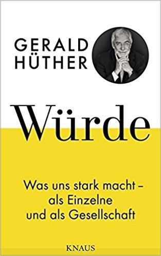 Gerald Hüther: Würde – was uns stark macht – als Einzelne und als Gesellschaft