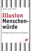 Franz J. Wetz: Illusion Menschenwürde