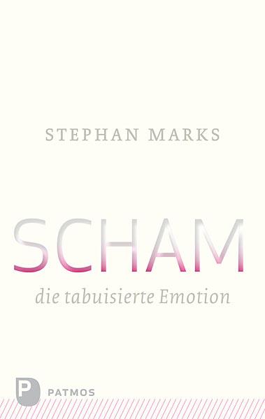 Scham – die tabuisierte Emotion (Stephan Marks)