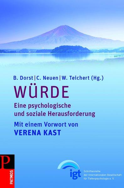 Würde – Eine psychologische und soziale Herausforderung (Brigitte Dorst, Christiane Neuen, Wolfgang Teichert)
