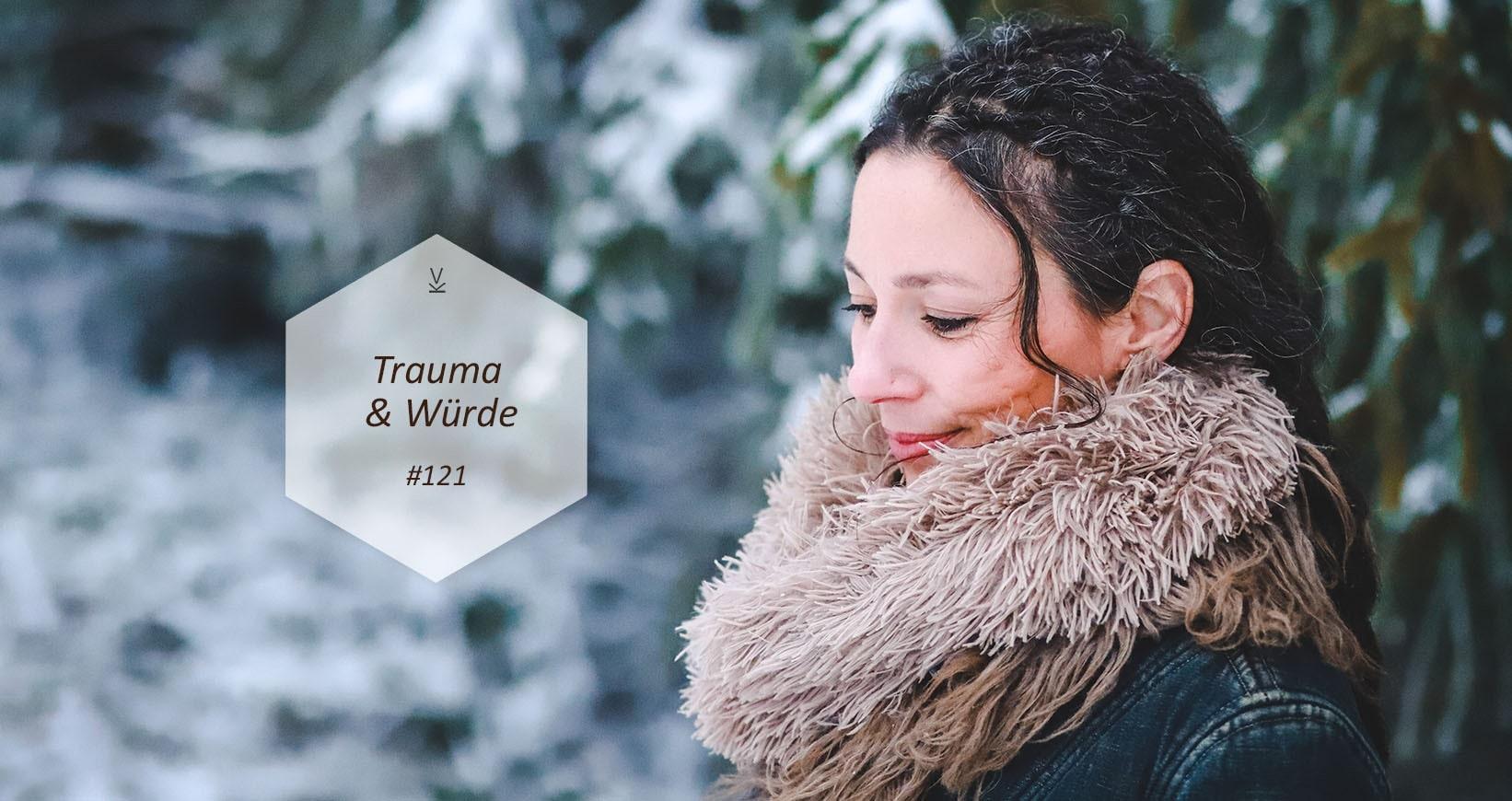 Trauma & Würde - wie wir unsere Würde wiedererlangen können (Verena König)