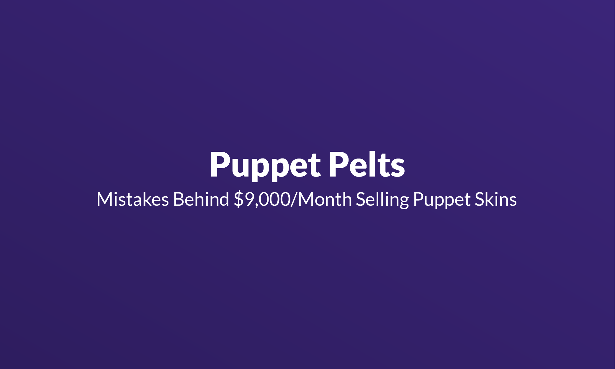Puppet Pelts: Mistakes Behind $9,000/Month Selling Puppet Skins