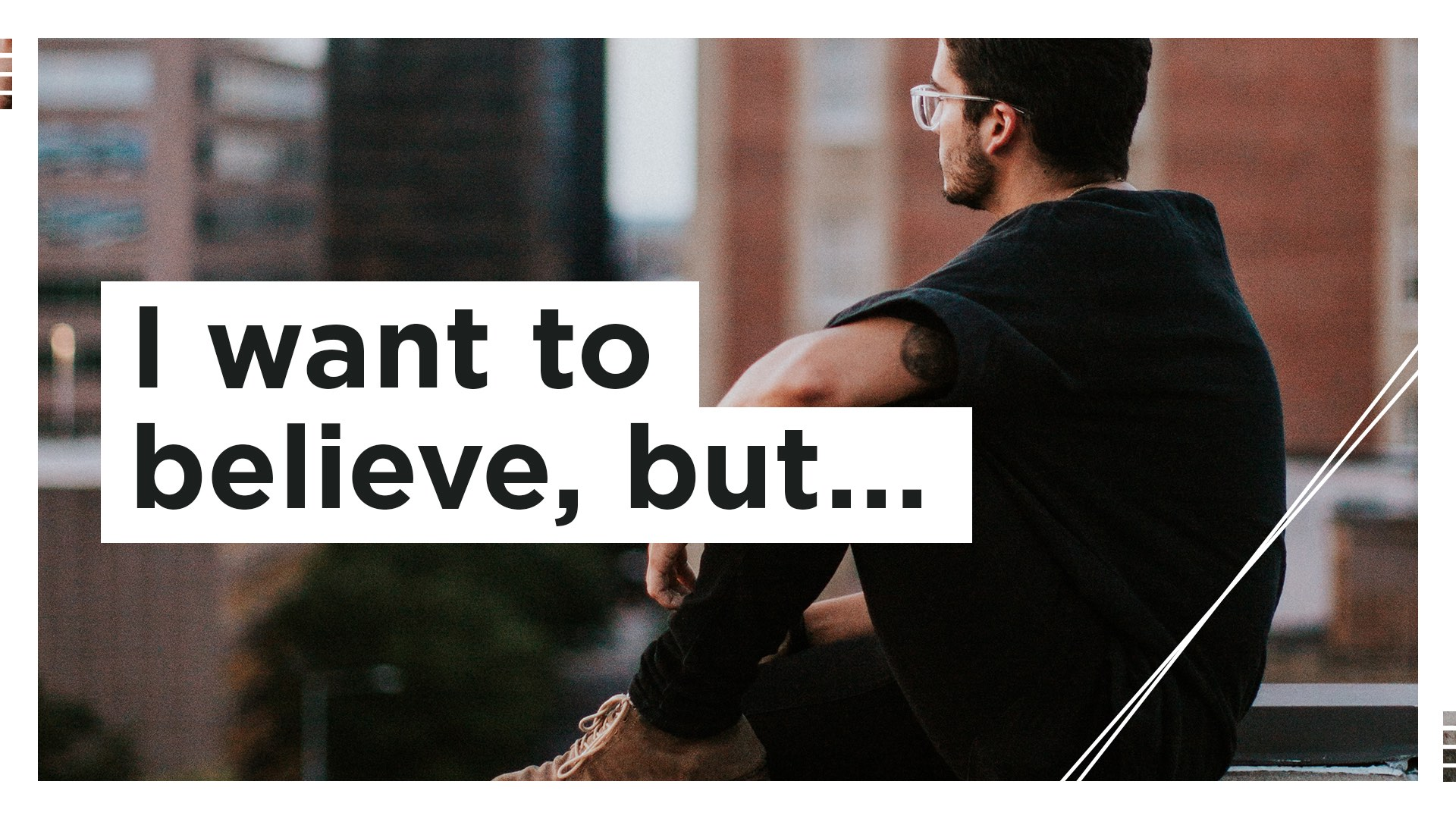I Want To Believe But...