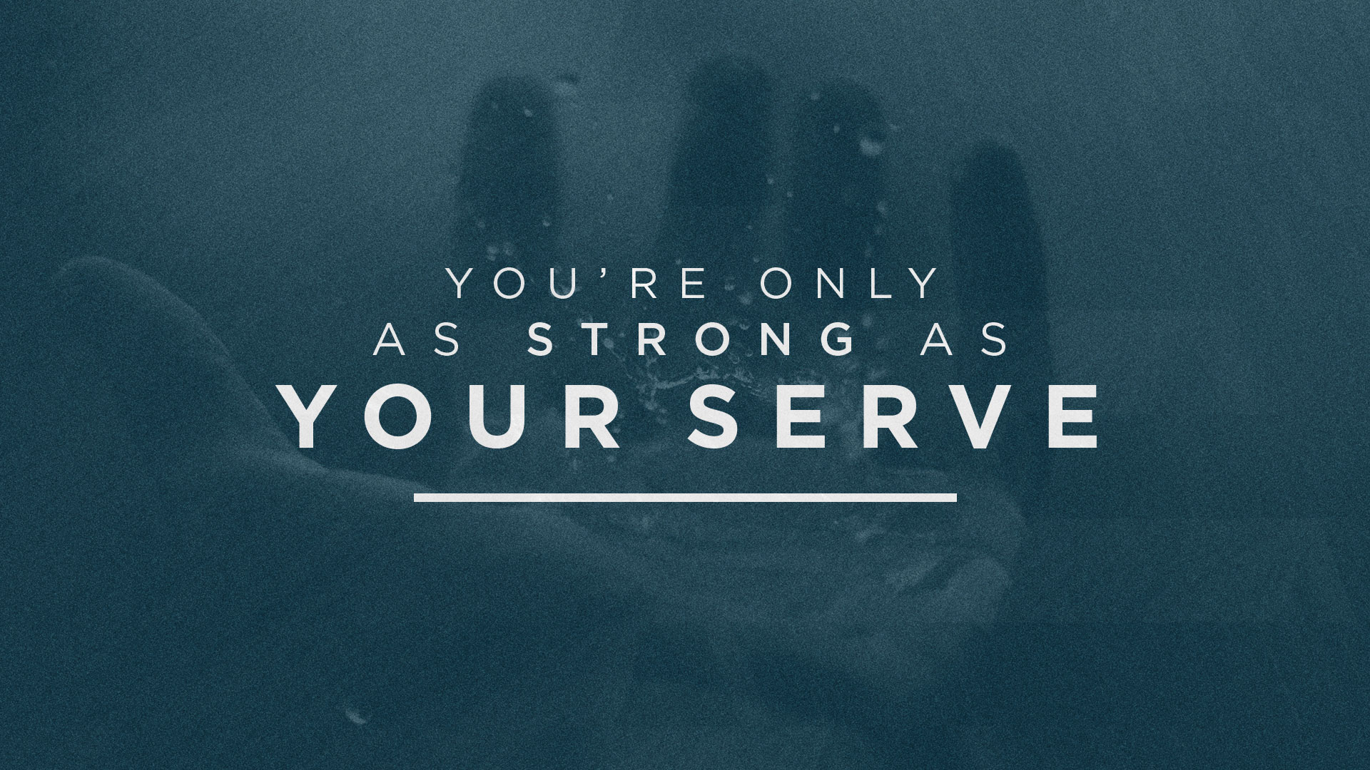 You're Only As Strong As Your Serve