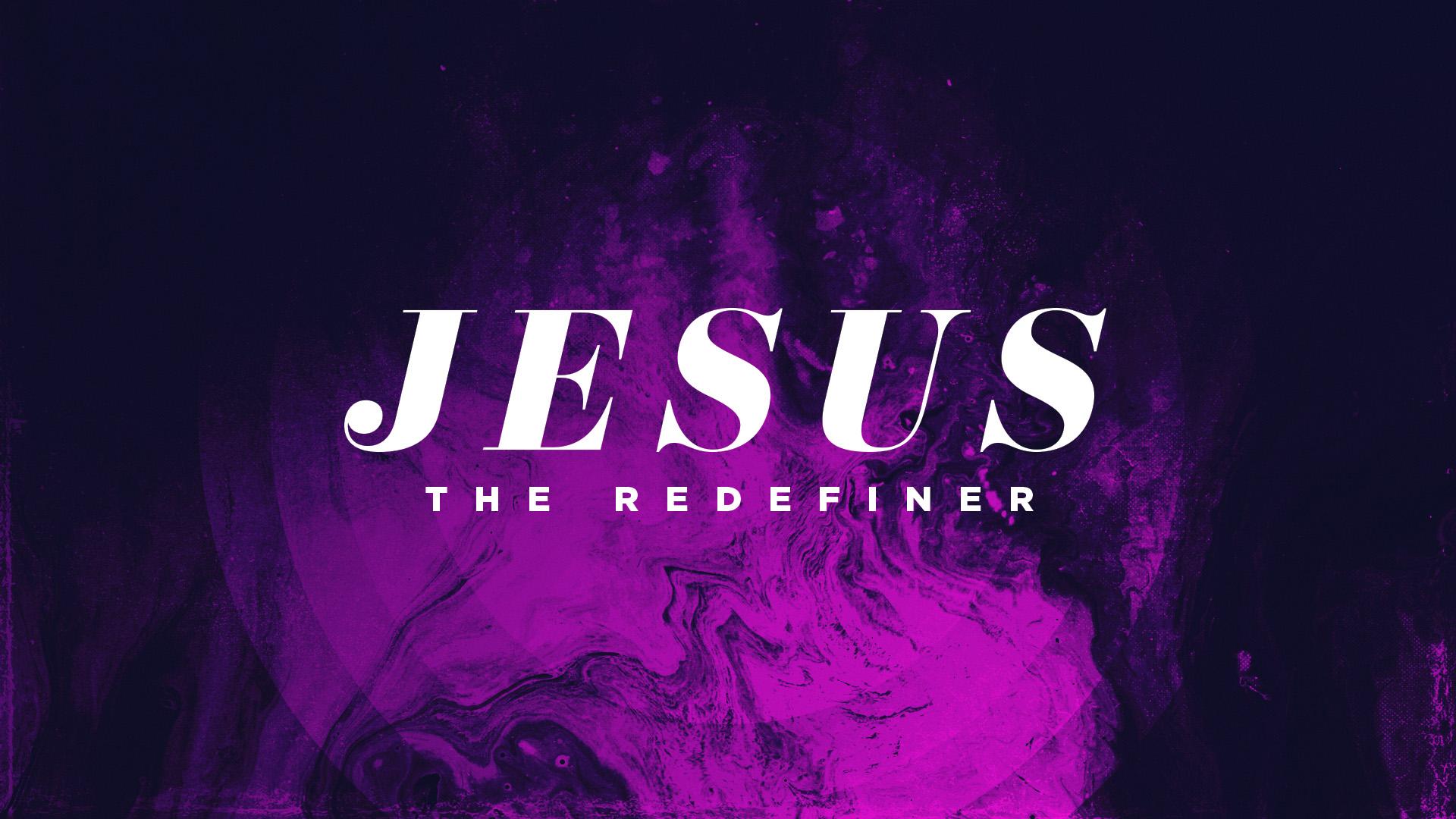 Jesus the Redefiner