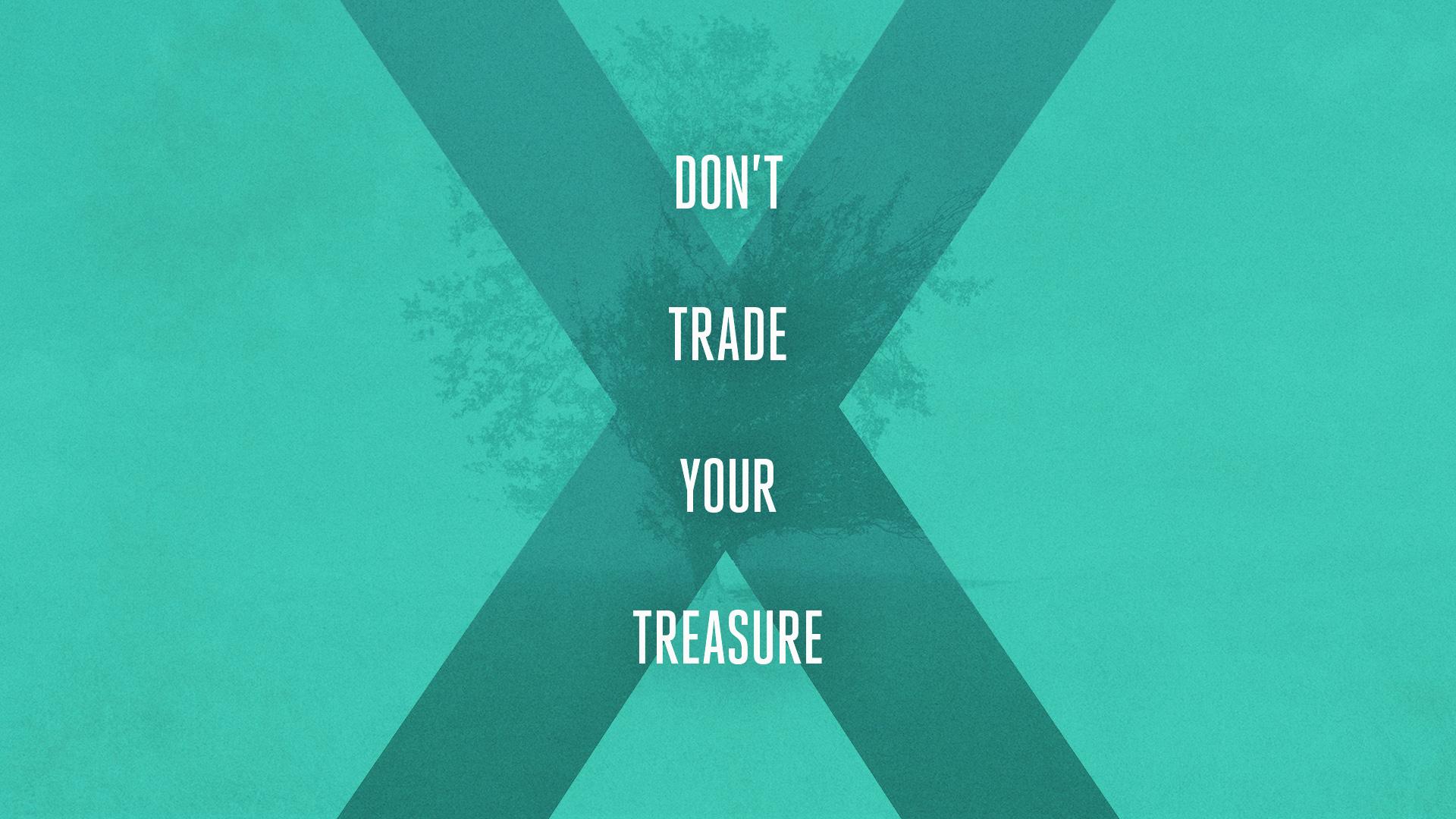 Don't Trade Your Treasure