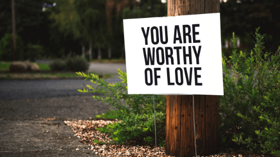 You are worthy of love.