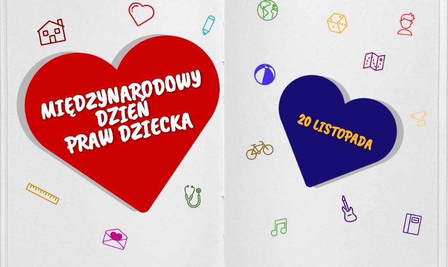Obrazek przedstawia dwa serca, czerwone po lewej stronie jest większe zawiera biały napis Międzynarodowy Dzień Praw Dziecka. Po prawej nieco mniejsze serce w kolorze niebieskim. Na nim znajduje się żółty napis 20 listopada. Na białym tle zostały rozrzucone atrybuty dzieciństwa, tj. piłka, kostka, serce, ołówek, rower, linijka, zeszyt.u