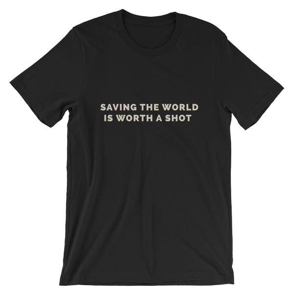 Saving the World is Worth a Shot - Short-Sleeve Unisex T-Shirt (Dark)