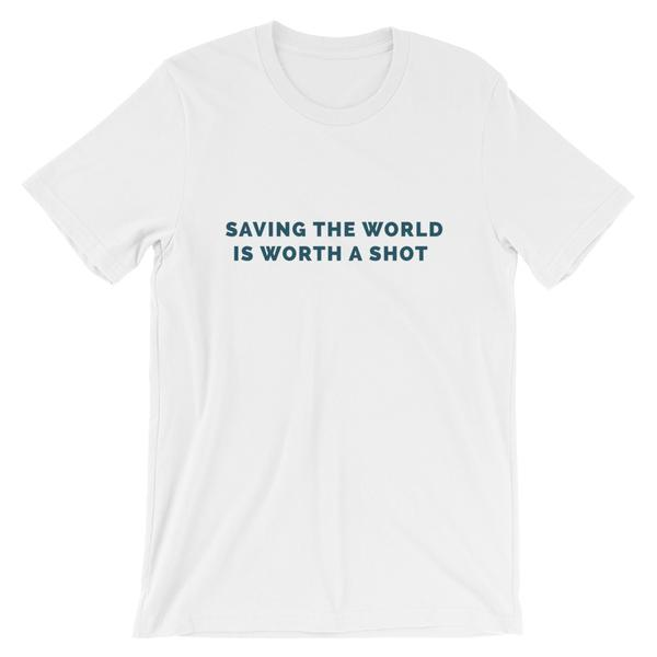 Saving the World is Worth a Shot - Short-Sleeve Unisex T-Shirt (Light)