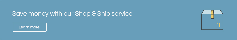 Save money with our Shop & Ship service