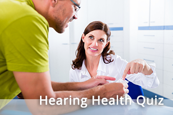 Take our Hearing Health Quiz for better understanding of how hearing impacts your life