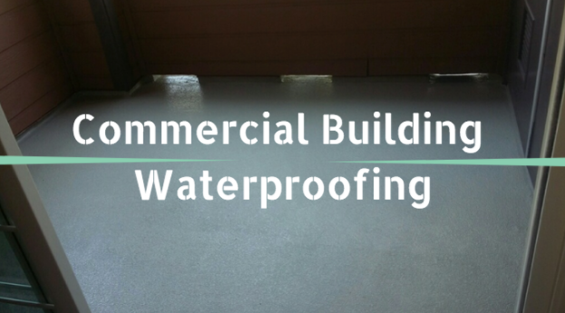 Top Reasons Why you Should Waterproof your Commercial Building