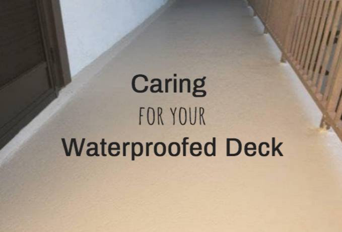 Caring for your Waterproofed Deck