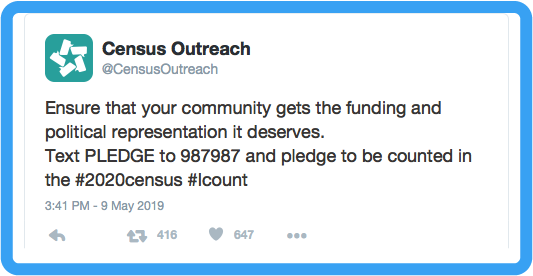 """Pledge to be counted in the 2020 Census sample Twitter post that reads """"Ensure that your community gets the funding and political representation it deserves. Text PLEDGE to 987987 and pledge to be counted in the #2020census #Icount"""""""