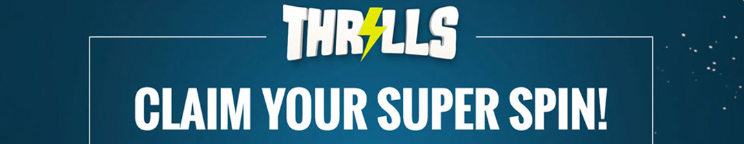 On Thrills 1 SUPER SPIN Deposit bonus: 100% - 200% On deposit: +50 Bonus spins