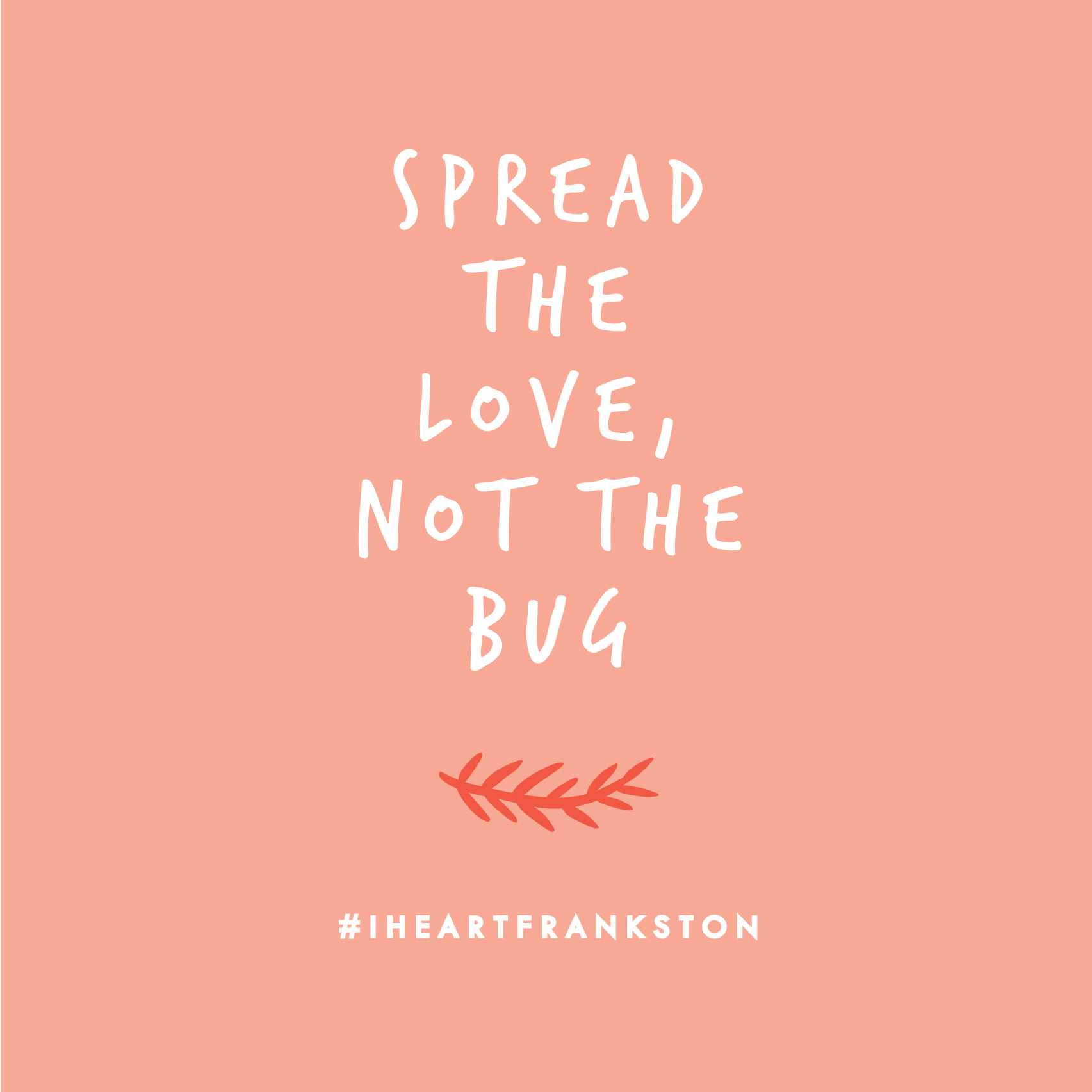 Spread The Love Not The Bug
