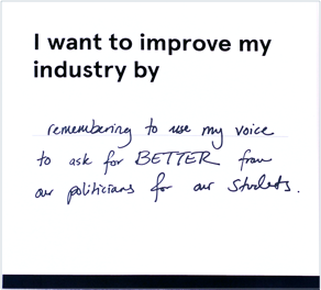 """Card that reads """"I want to improve my industry by remembering to use my voice to ask for better from our politicians for our students"""""""