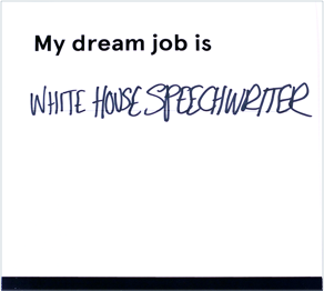 """Card that reads """"my dream job is white house speech writer"""""""
