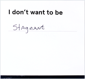 """Card that reads """"I don't want to be stagnant"""""""