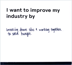 """Card that reads """"I want to improve my industry by breaking down silos and working ogether to solve world hunger"""""""