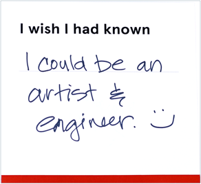 """Card that reads """"I wish I had known... I could be an artist and engineer"""""""