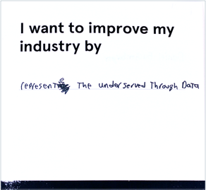 """Card that reads """"I want to improve my industry by representing the underserved through data"""""""
