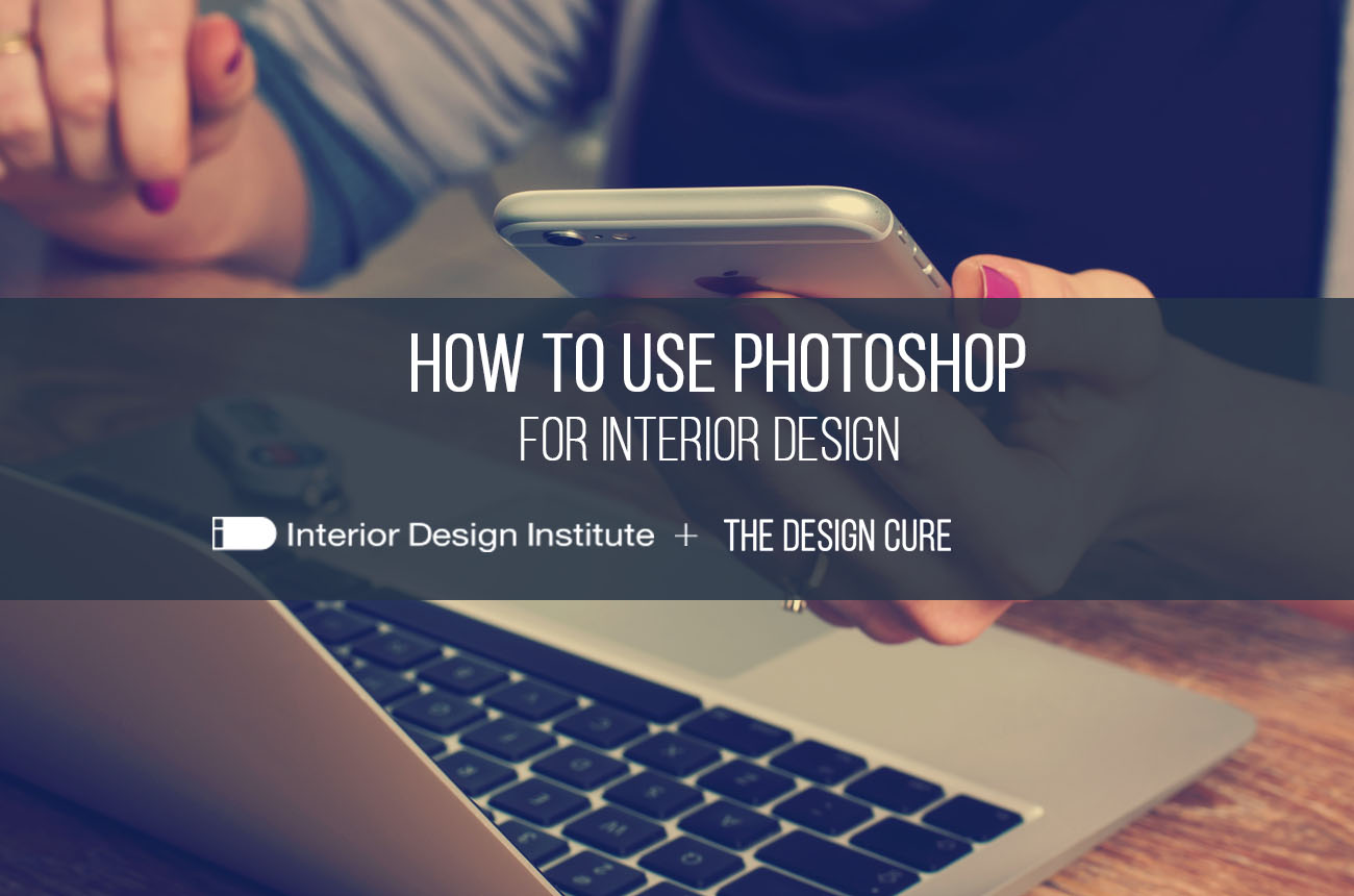 The Design Cure + Interior Design Institute Webinar: How To Use Photoshop  For Interior Design