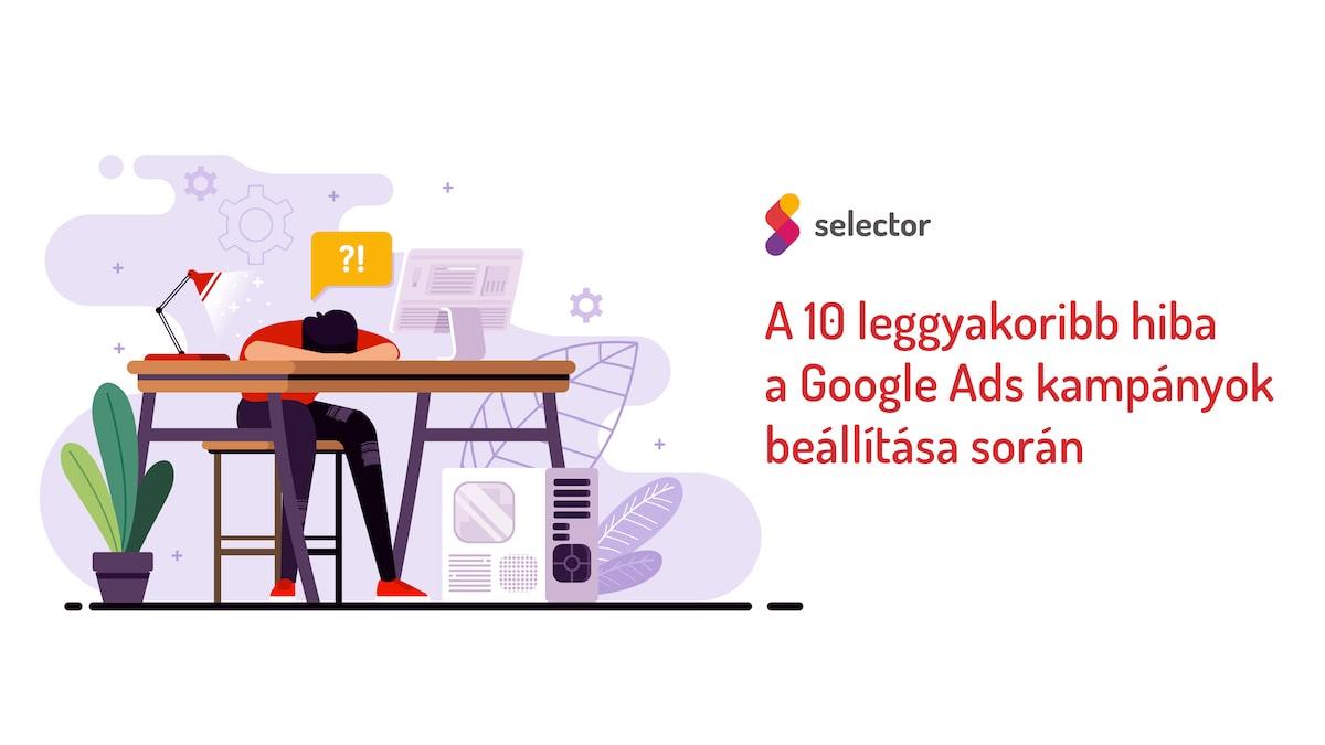 A 10 leggyakoribb hiba a Google Ads kampányok beállítása során