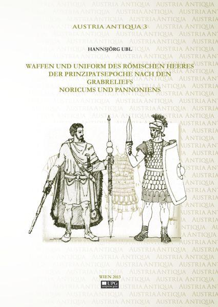 Waffen und Uniformen des römischen Heeres der Prinzipatsepoche nach den Grabreliefs Noricums und Pannoniens.