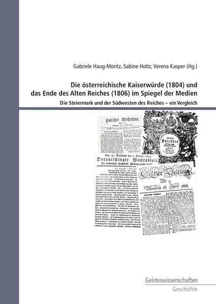Die österreichische Kaiserwürde (1804) und das Ende des Alten Reiches (1806) im Spiegel der Medien