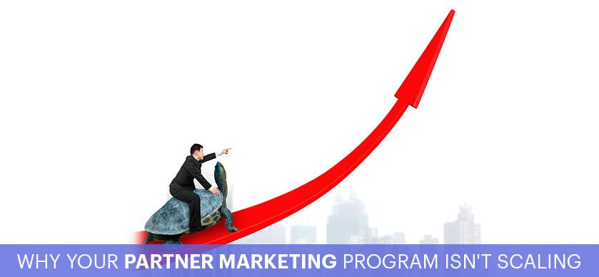 Why Your Partner Marketing Program Isn't Scaling