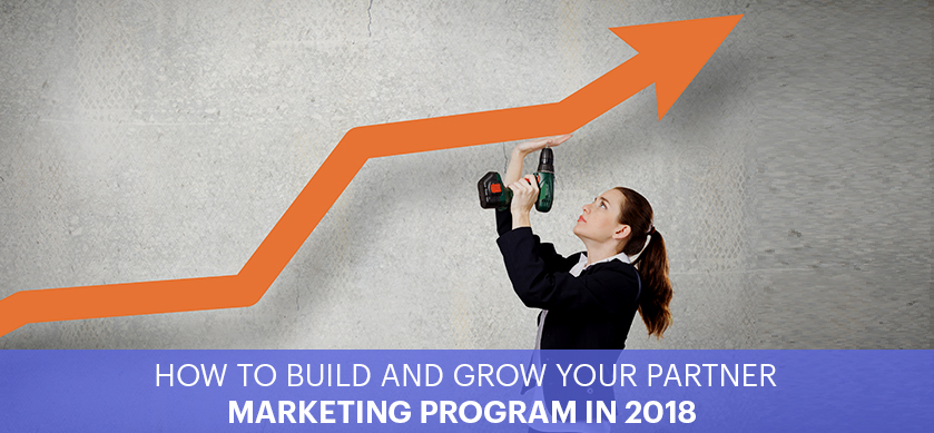 How to Build and Grow Your Partner Marketing Program in 2018