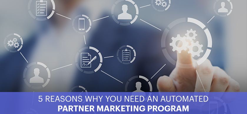 5 Reasons Why You Need an Automated Partner Marketing Program