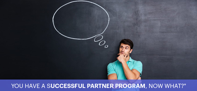 You Have a Successful Partner Program, Now What?